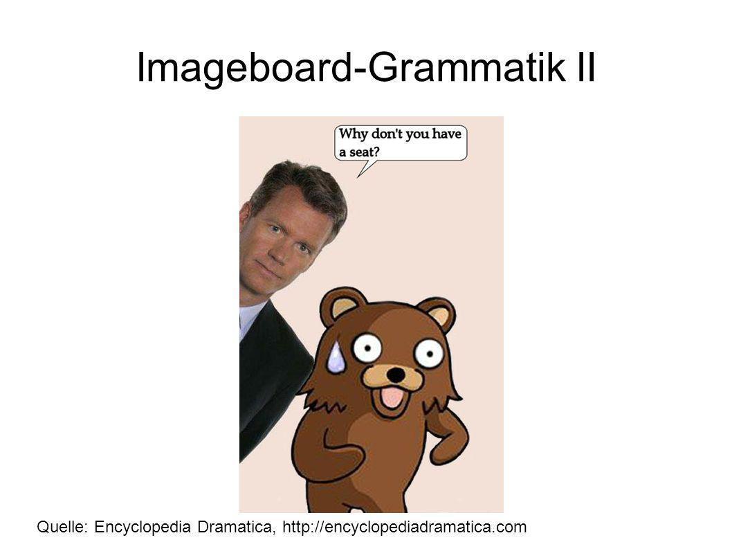 Imageboard-Grammatik II Quelle: Encyclopedia Dramatica, http://encyclopediadramatica.com