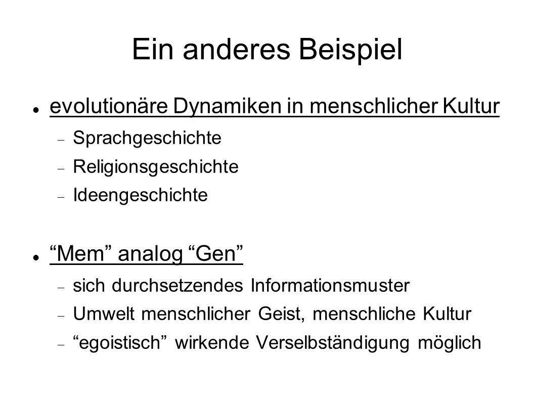 Ein anderes Beispiel evolutionäre Dynamiken in menschlicher Kultur Sprachgeschichte Religionsgeschichte Ideengeschichte Mem analog Gen sich durchsetze