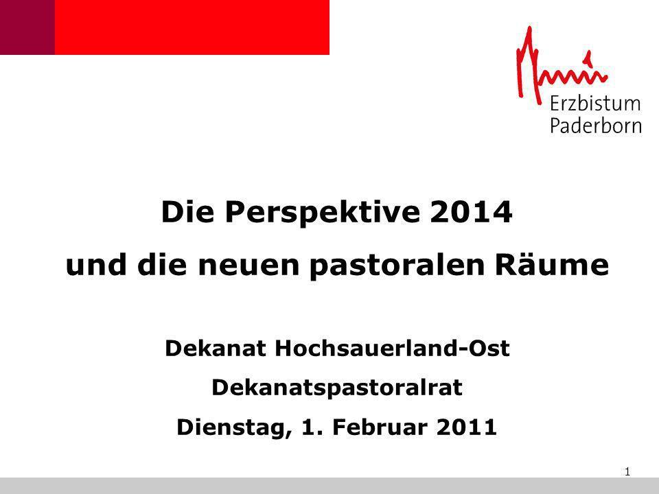 1 Die Perspektive 2014 und die neuen pastoralen Räume Dekanat Hochsauerland-Ost Dekanatspastoralrat Dienstag, 1. Februar 2011