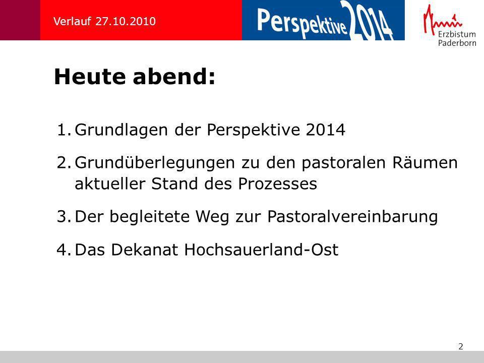 2 Heute abend: Verlauf 27.10.2010 1.Grundlagen der Perspektive 2014 2.Grundüberlegungen zu den pastoralen Räumen aktueller Stand des Prozesses 3.Der b