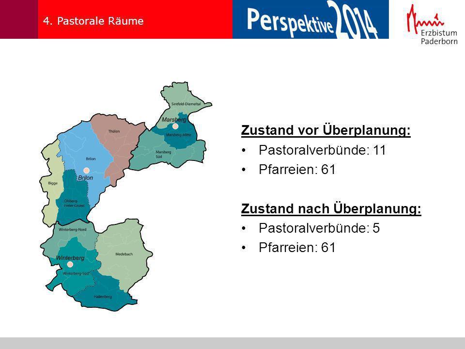 4. Pastorale Räume Zustand vor Überplanung: Pastoralverbünde: 11 Pfarreien: 61 Zustand nach Überplanung: Pastoralverbünde: 5 Pfarreien: 61