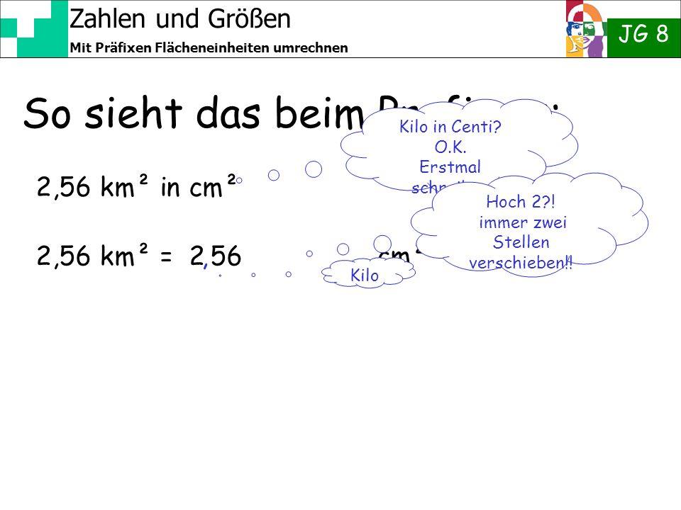 Zahlen und Größen JG 8 Mit Präfixen Flächeneinheiten umrechnen So sieht das beim Profi aus: 2,56 km² in cm² 2,56 km² = 2 56 cm² Kilo in Centi? O.K. Er