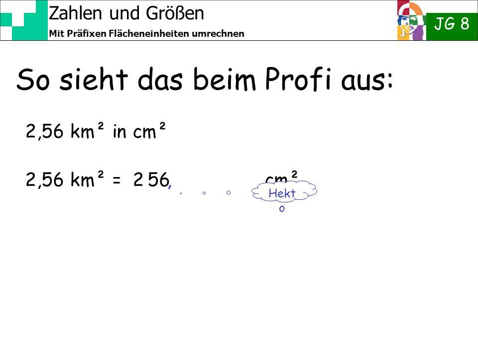 Zahlen und Größen JG 8 Mit Präfixen Flächeneinheiten umrechnen So sieht das beim Profi aus: 2,56 km² in cm² 2,56 km² = 2 56 cm² Hekt o,