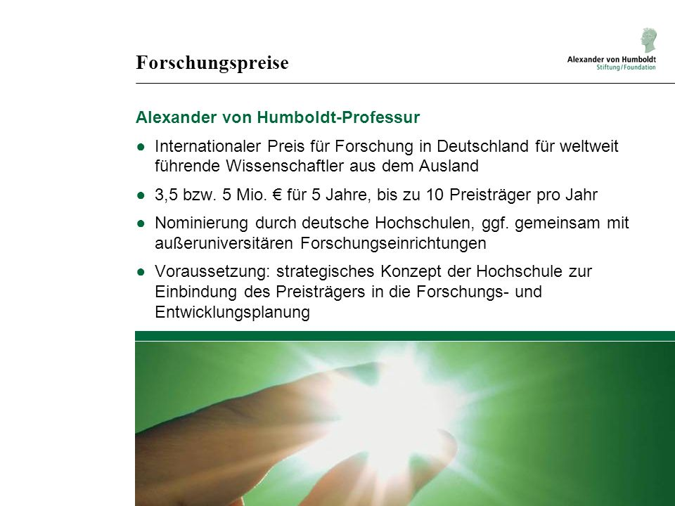 Forschungspreise Alexander von Humboldt-Professur Internationaler Preis für Forschung in Deutschland für weltweit führende Wissenschaftler aus dem Aus
