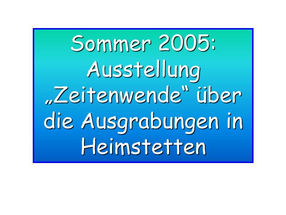 Sommer 2005: Ausstellung Zeitenwende über die Ausgrabungen in Heimstetten