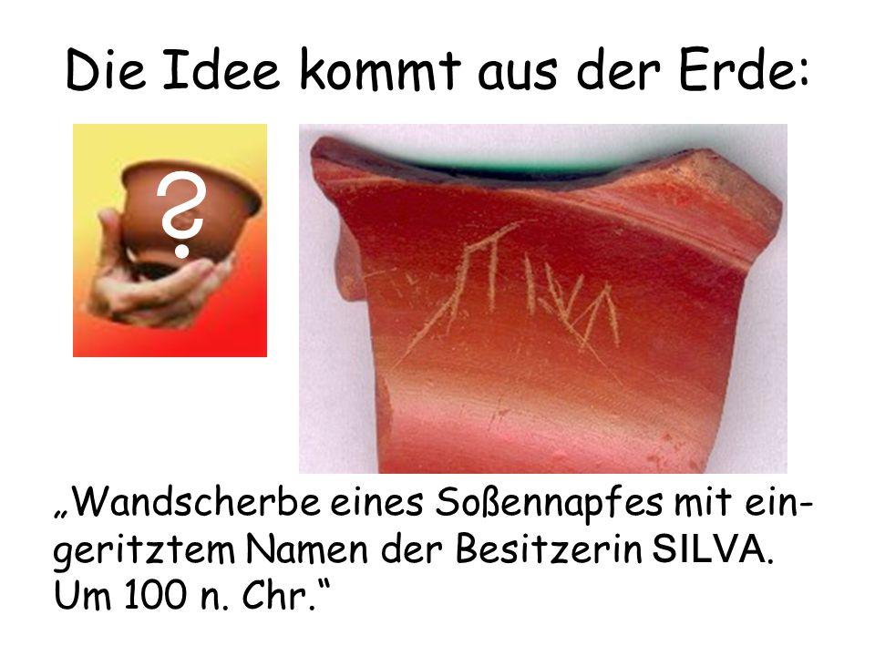 Die Idee kommt aus der Erde: ? Wandscherbe eines Soßennapfes mit ein- geritztem Namen der Besitzerin SILVA. Um 100 n. Chr.