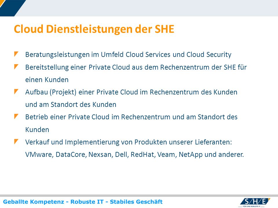 © SHE Informationstechnologie AG, 2009 www.she.net Beratungsleistungen im Umfeld Cloud Services und Cloud Security Bereitstellung einer Private Cloud
