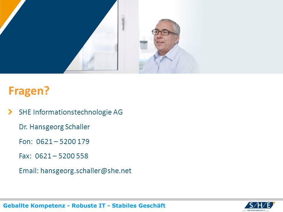 © SHE Informationstechnologie AG, 2009 www.she.net SHE Informationstechnologie AG Dr. Hansgeorg Schaller Fon: 0621 – 5200 179 Fax: 0621 – 5200 558 Ema