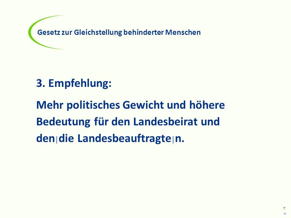 7 3. Empfehlung: Mehr politisches Gewicht und höhere Bedeutung für den Landesbeirat und den   die Landesbeauftragte   n. Gesetz zur Gleichstellung beh