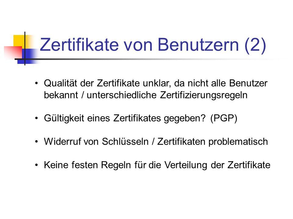 Zertifikate von Benutzern (2) Qualität der Zertifikate unklar, da nicht alle Benutzer bekannt / unterschiedliche Zertifizierungsregeln Gültigkeit eine