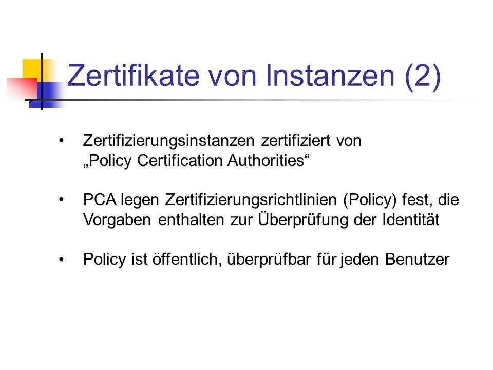 Zertifikate von Instanzen (2) Zertifizierungsinstanzen zertifiziert von Policy Certification Authorities PCA legen Zertifizierungsrichtlinien (Policy)