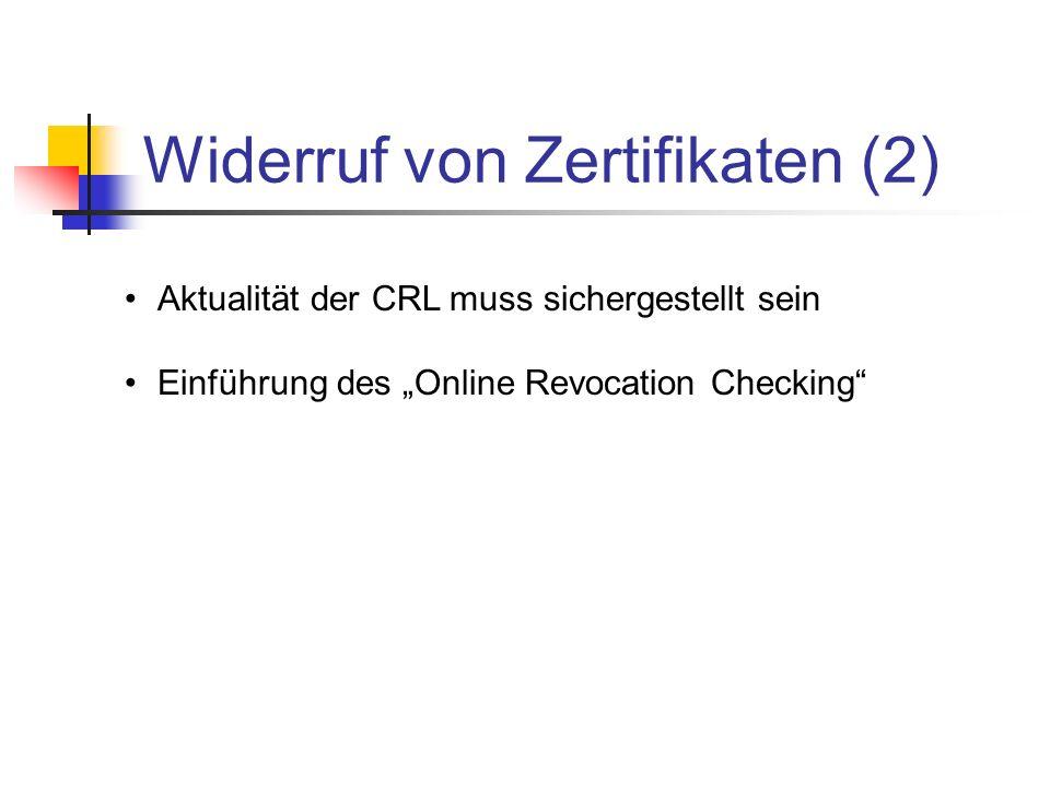 Widerruf von Zertifikaten (2) Aktualität der CRL muss sichergestellt sein Einführung des Online Revocation Checking