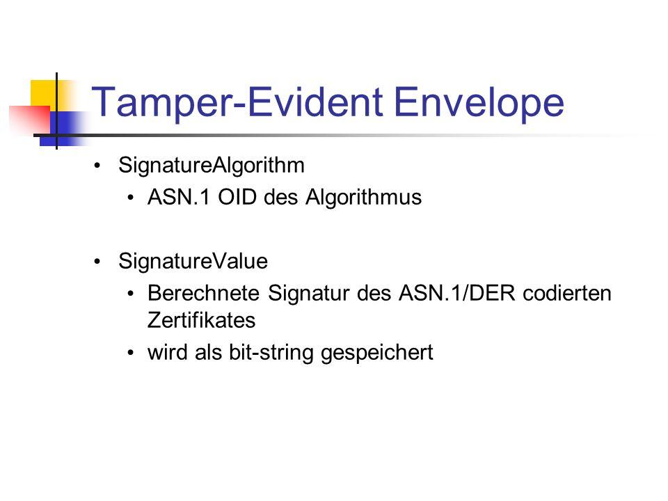 Tamper-Evident Envelope SignatureAlgorithm ASN.1 OID des Algorithmus SignatureValue Berechnete Signatur des ASN.1/DER codierten Zertifikates wird als