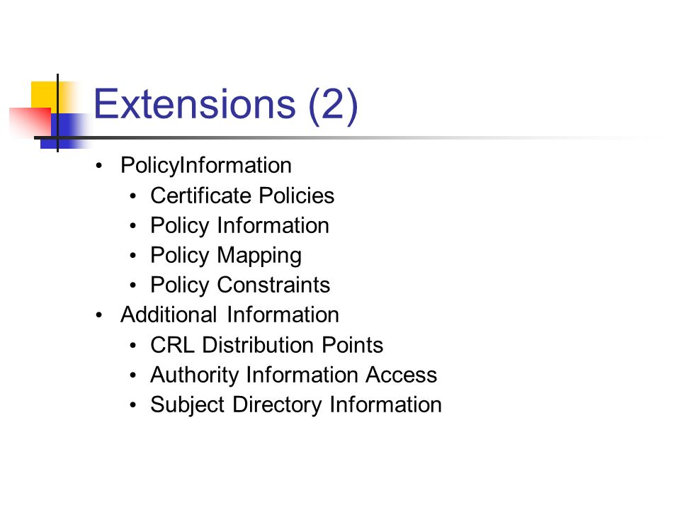 Extensions (2) PolicyInformation Certificate Policies Policy Information Policy Mapping Policy Constraints Additional Information CRL Distribution Poi