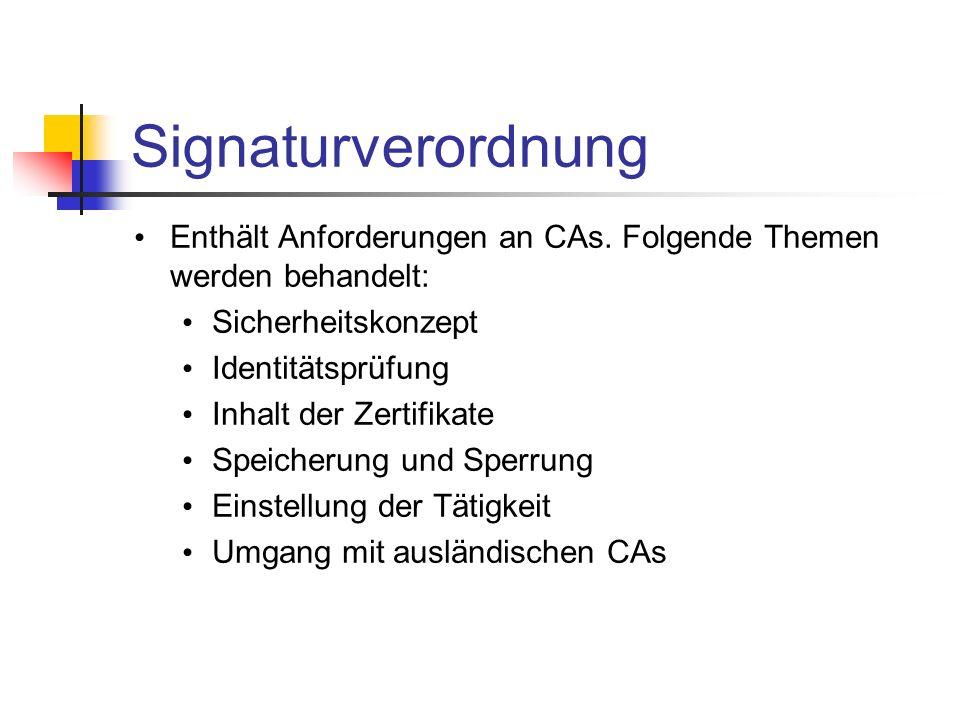 Signaturverordnung Enthält Anforderungen an CAs. Folgende Themen werden behandelt: Sicherheitskonzept Identitätsprüfung Inhalt der Zertifikate Speiche