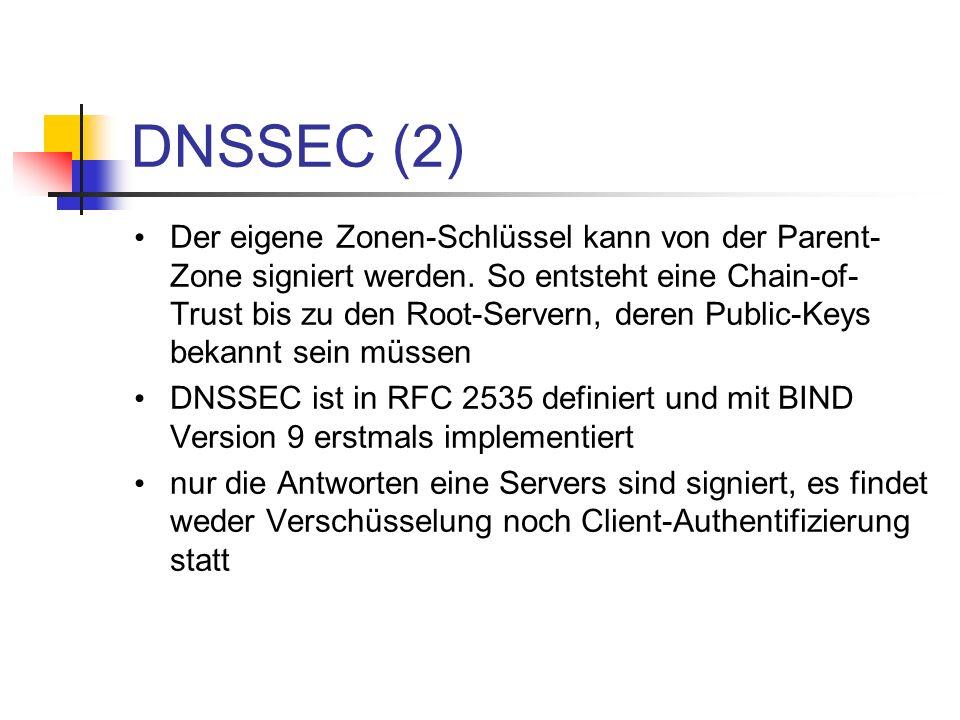DNSSEC (2) Der eigene Zonen-Schlüssel kann von der Parent- Zone signiert werden. So entsteht eine Chain-of- Trust bis zu den Root-Servern, deren Publi