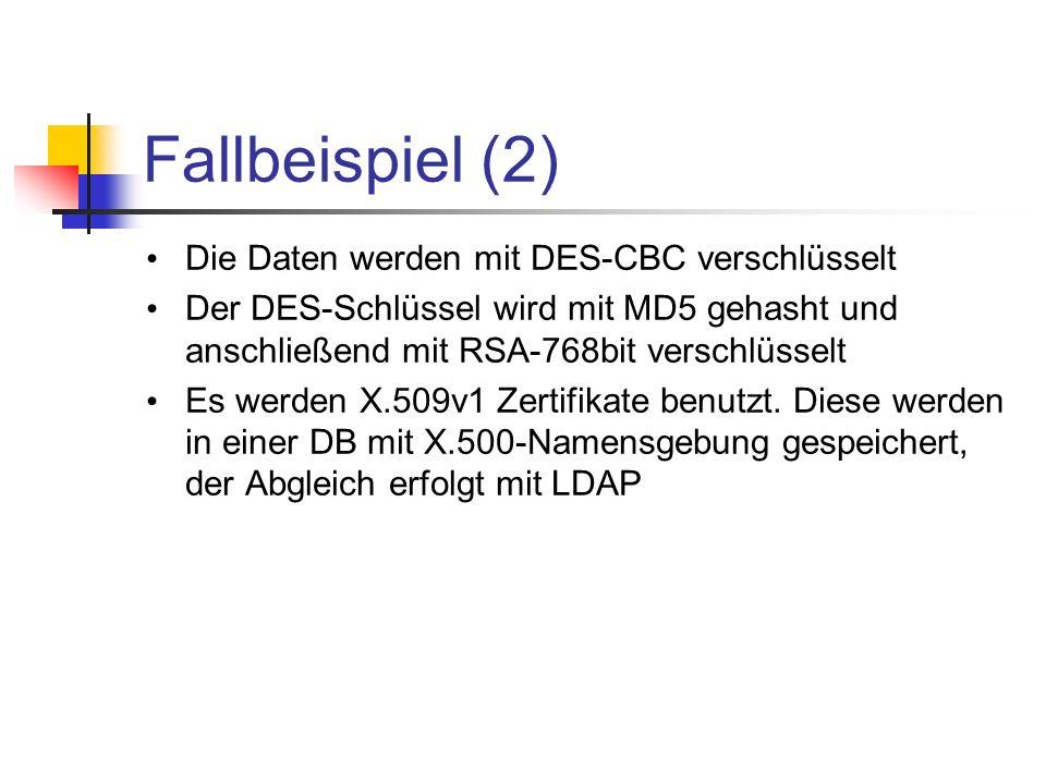 Fallbeispiel (2) Die Daten werden mit DES-CBC verschlüsselt Der DES-Schlüssel wird mit MD5 gehasht und anschließend mit RSA-768bit verschlüsselt Es we
