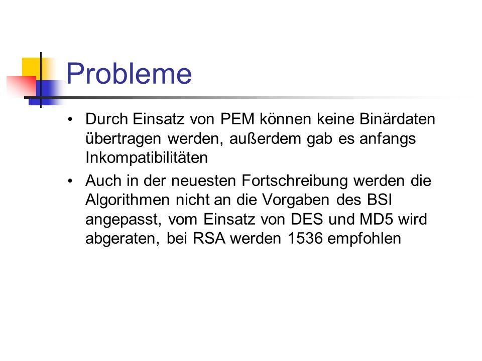 Probleme Durch Einsatz von PEM können keine Binärdaten übertragen werden, außerdem gab es anfangs Inkompatibilitäten Auch in der neuesten Fortschreibu
