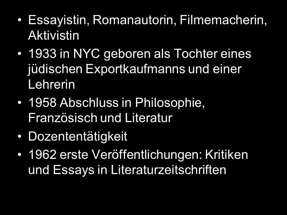 Essayistin, Romanautorin, Filmemacherin, Aktivistin 1933 in NYC geboren als Tochter eines jüdischen Exportkaufmanns und einer Lehrerin 1958 Abschluss