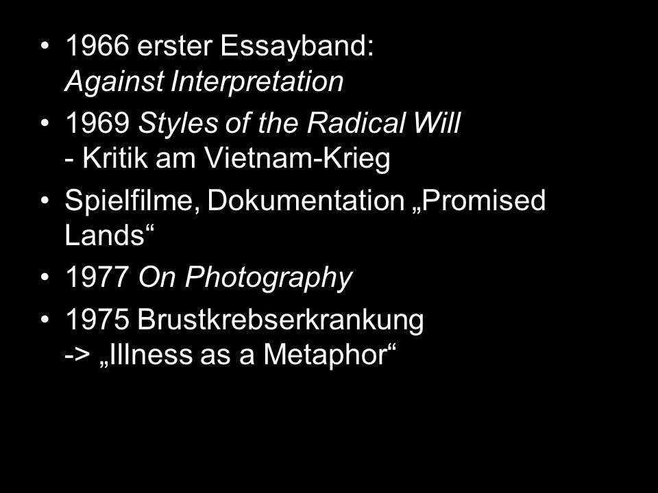 1966 erster Essayband: Against Interpretation 1969 Styles of the Radical Will - Kritik am Vietnam-Krieg Spielfilme, Dokumentation Promised Lands 1977