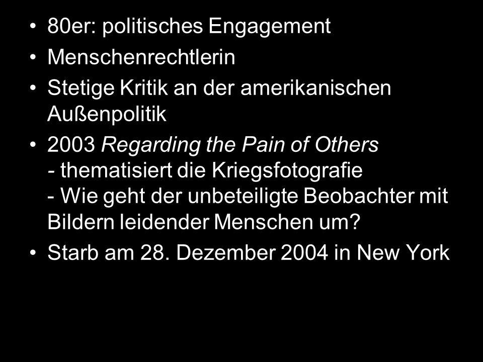 80er: politisches Engagement Menschenrechtlerin Stetige Kritik an der amerikanischen Außenpolitik 2003 Regarding the Pain of Others - thematisiert die