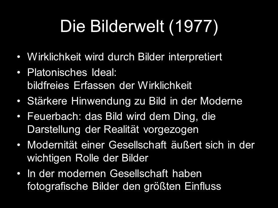 Die Bilderwelt (1977) Wirklichkeit wird durch Bilder interpretiert Platonisches Ideal: bildfreies Erfassen der Wirklichkeit Stärkere Hinwendung zu Bil
