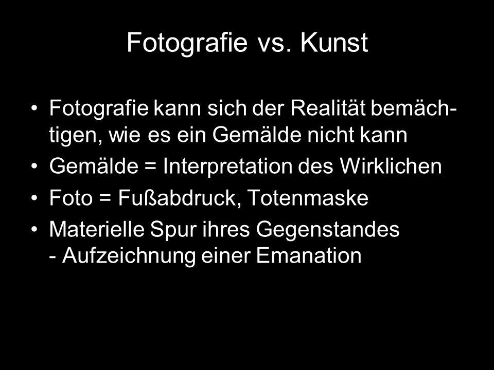 Fotografie vs. Kunst Fotografie kann sich der Realität bemäch- tigen, wie es ein Gemälde nicht kann Gemälde = Interpretation des Wirklichen Foto = Fuß