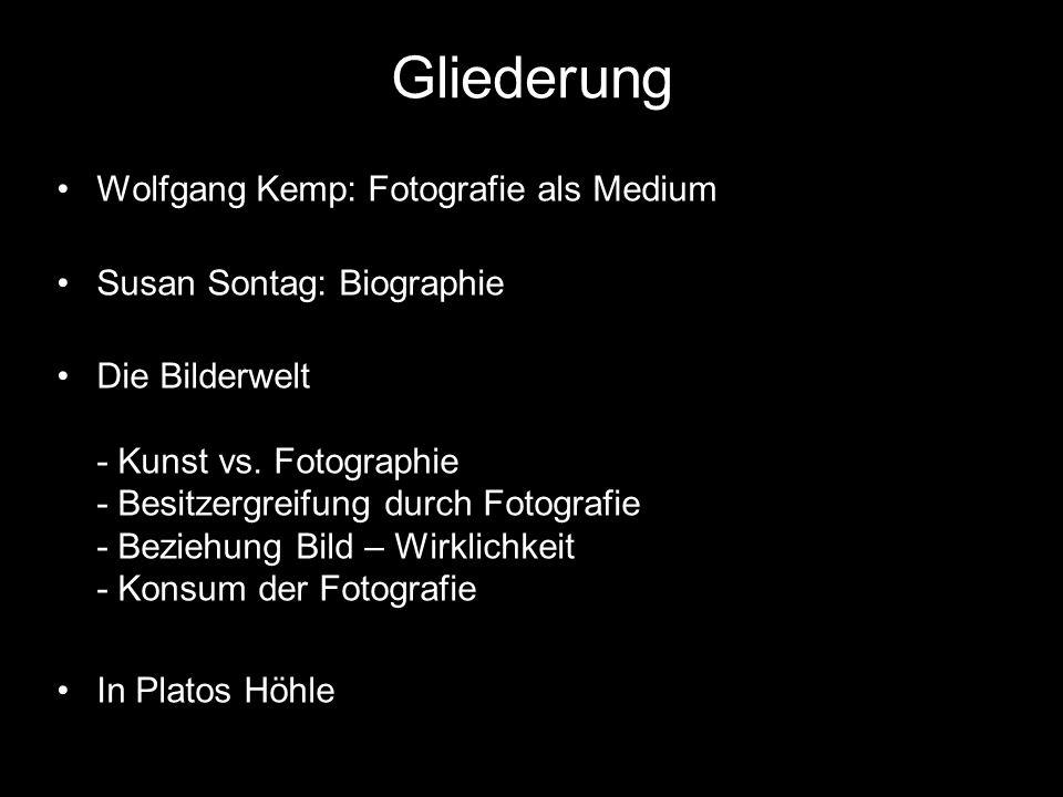 Gliederung Wolfgang Kemp: Fotografie als Medium Susan Sontag: Biographie Die Bilderwelt - Kunst vs. Fotographie - Besitzergreifung durch Fotografie -
