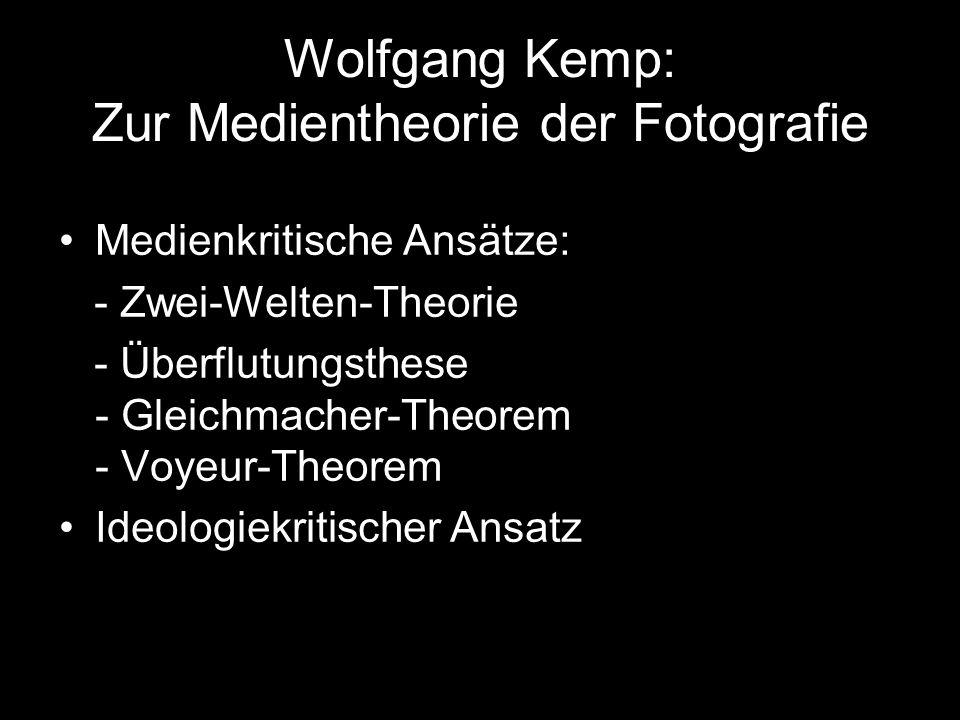 Wolfgang Kemp: Zur Medientheorie der Fotografie Medienkritische Ansätze: - Zwei-Welten-Theorie - Überflutungsthese - Gleichmacher-Theorem - Voyeur-The