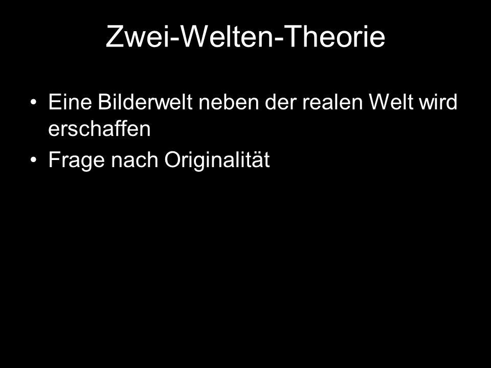 Zwei-Welten-Theorie Eine Bilderwelt neben der realen Welt wird erschaffen Frage nach Originalität