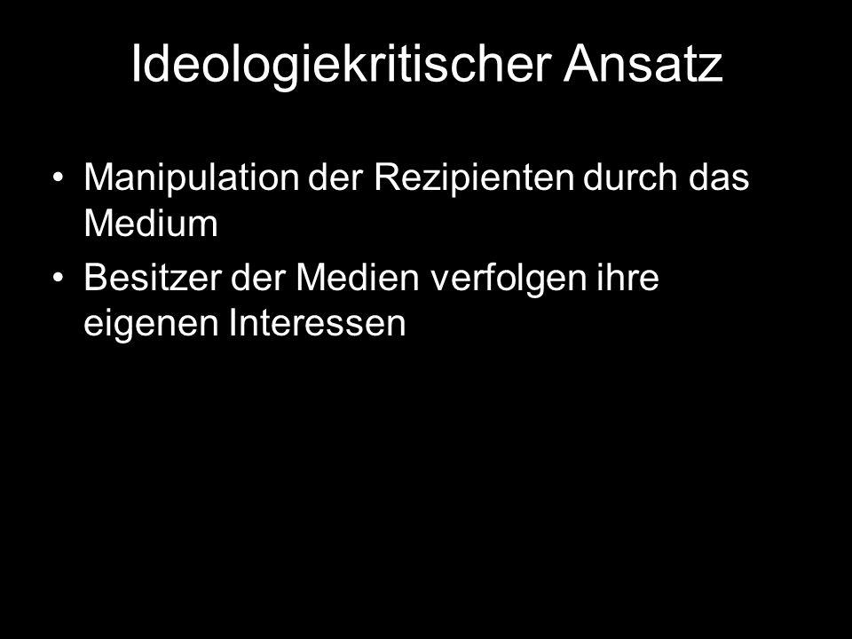 Ideologiekritischer Ansatz Manipulation der Rezipienten durch das Medium Besitzer der Medien verfolgen ihre eigenen Interessen