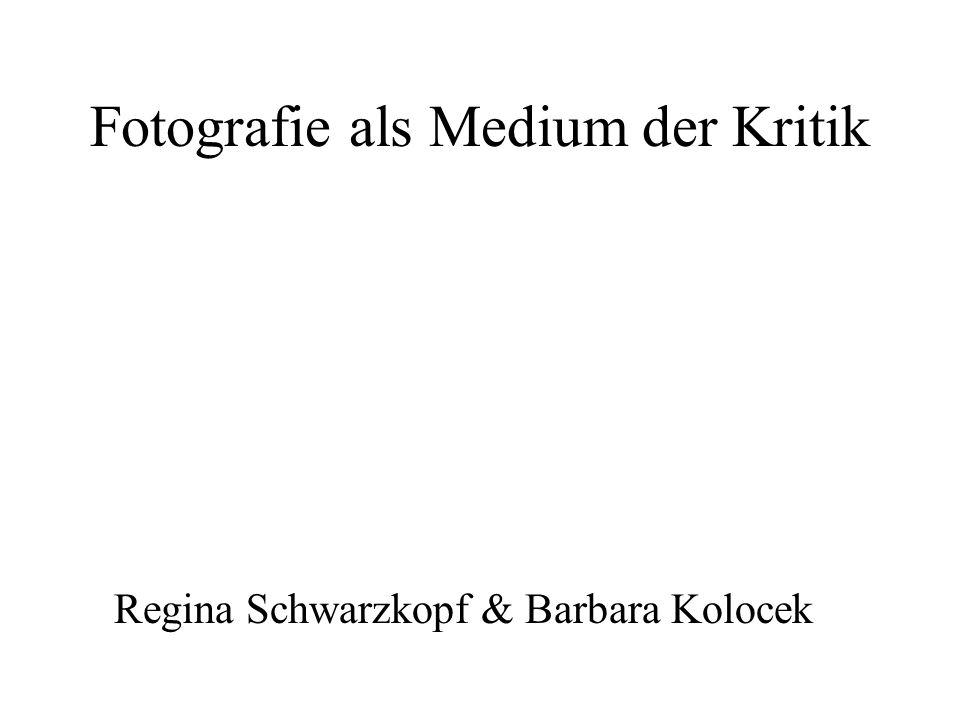 Fotografie als Medium der Kritik Regina Schwarzkopf & Barbara Kolocek