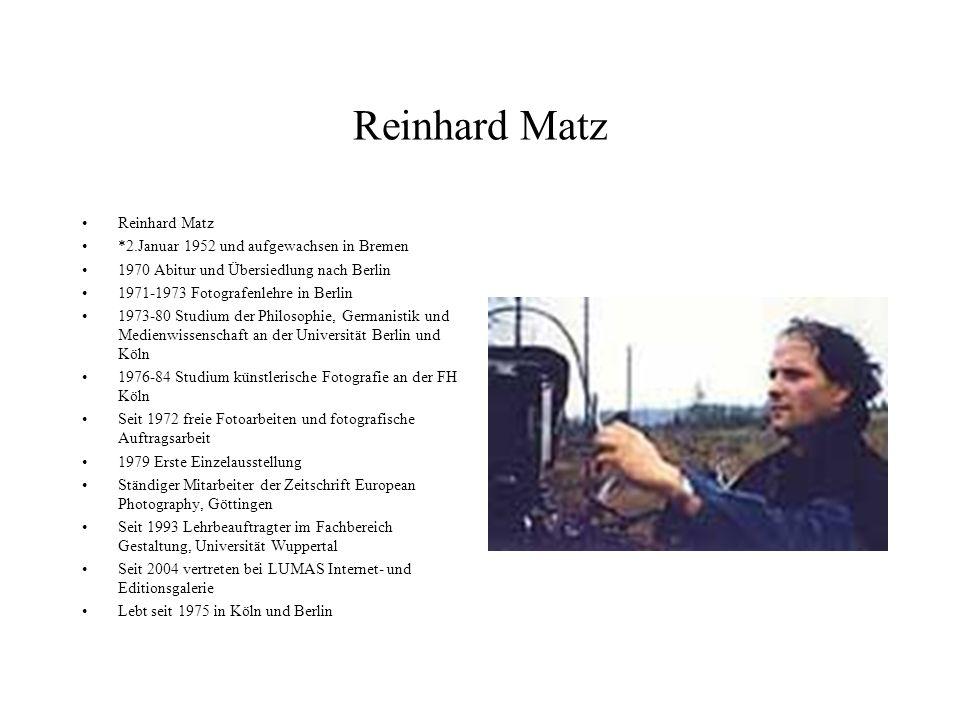 Reinhard Matz *2.Januar 1952 und aufgewachsen in Bremen 1970 Abitur und Übersiedlung nach Berlin 1971-1973 Fotografenlehre in Berlin 1973-80 Studium d