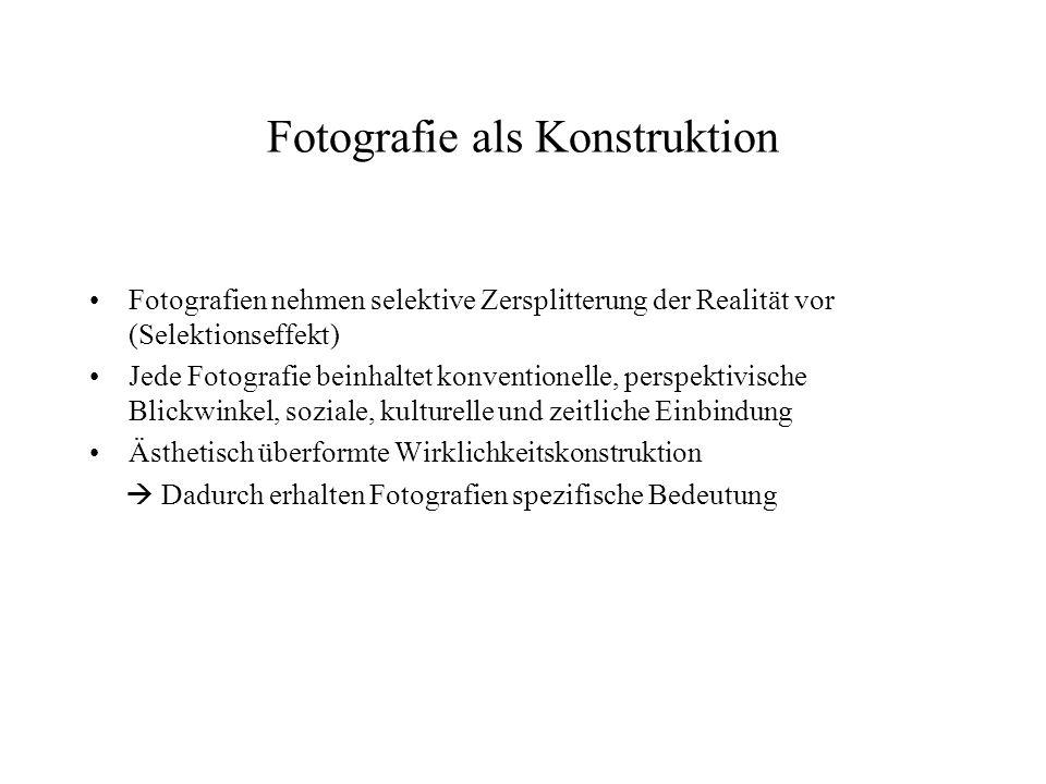 Fotografie als Konstruktion Fotografien nehmen selektive Zersplitterung der Realität vor (Selektionseffekt) Jede Fotografie beinhaltet konventionelle,