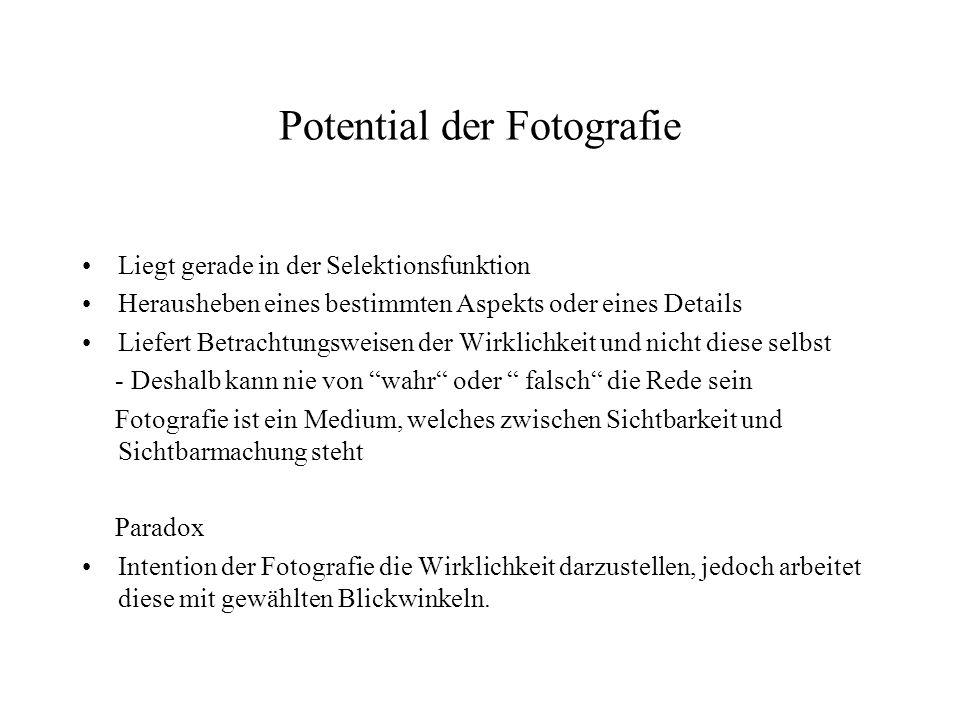 Potential der Fotografie Liegt gerade in der Selektionsfunktion Herausheben eines bestimmten Aspekts oder eines Details Liefert Betrachtungsweisen der