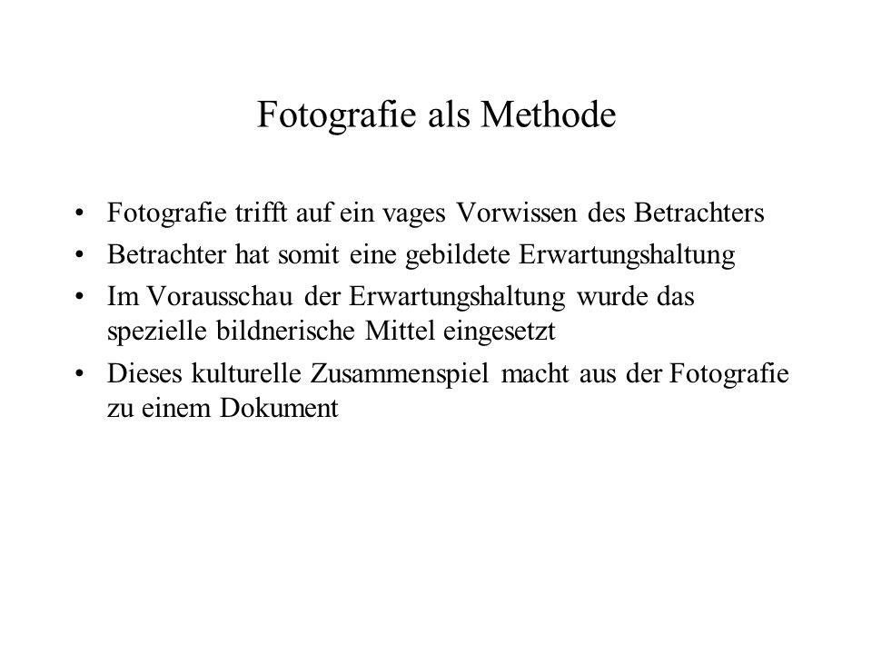 Fotografie als Methode Fotografie trifft auf ein vages Vorwissen des Betrachters Betrachter hat somit eine gebildete Erwartungshaltung Im Vorausschau