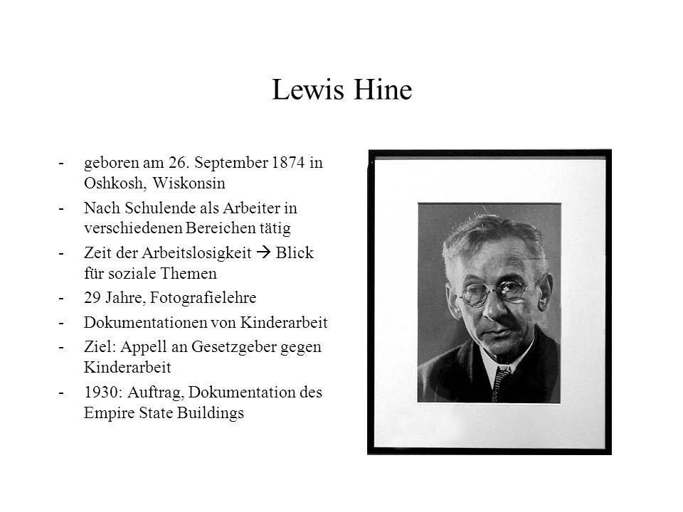 Lewis Hine -geboren am 26. September 1874 in Oshkosh, Wiskonsin -Nach Schulende als Arbeiter in verschiedenen Bereichen tätig -Zeit der Arbeitslosigke