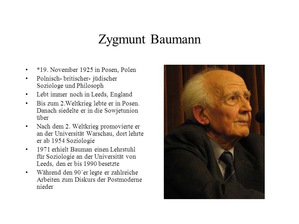 Zygmunt Baumann *19. November 1925 in Posen, Polen Polnisch- britischer- jüdischer Soziologe und Philosoph Lebt immer noch in Leeds, England Bis zum 2