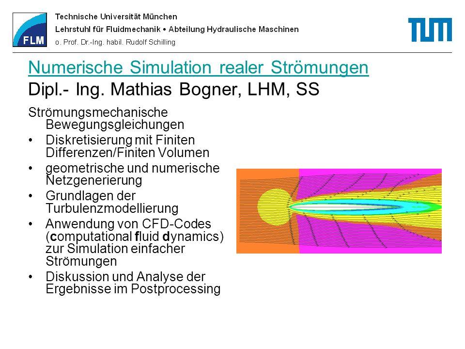 Numerische Simulation realer Strömungen Numerische Simulation realer Strömungen Dipl.- Ing. Mathias Bogner, LHM, SS Strömungsmechanische Bewegungsglei