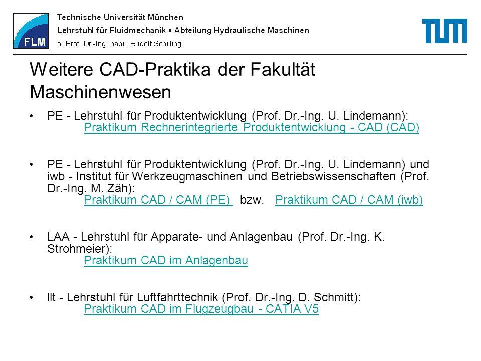 Weitere CAD-Praktika der Fakultät Maschinenwesen PE - Lehrstuhl für Produktentwicklung (Prof. Dr.-Ing. U. Lindemann): Praktikum Rechnerintegrierte Pro