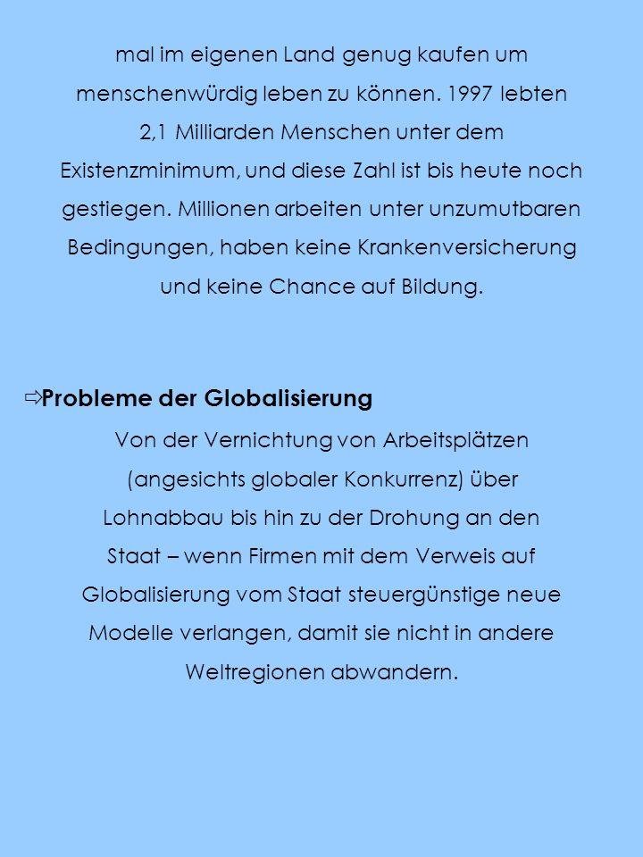 Probleme der Globalisierung Von der Vernichtung von Arbeitsplätzen (angesichts globaler Konkurrenz) über Lohnabbau bis hin zu der Drohung an den Staat