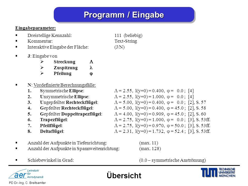 PD Dr.-Ing. C. Breitsamter Eingabeparameter: Dreistellige Kennzahl:111 (beliebig) Kommentar:Text-String Interaktive Eingabe der Fläche: (J/N) J: Einga