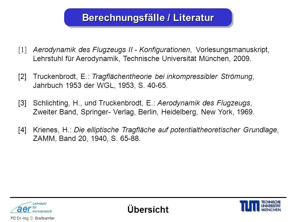 PD Dr.-Ing. C. Breitsamter Berechnungsfälle / Literatur [1] Aerodynamik des Flugzeugs II - Konfigurationen, Vorlesungsmanuskript, Lehrstuhl für Aerody