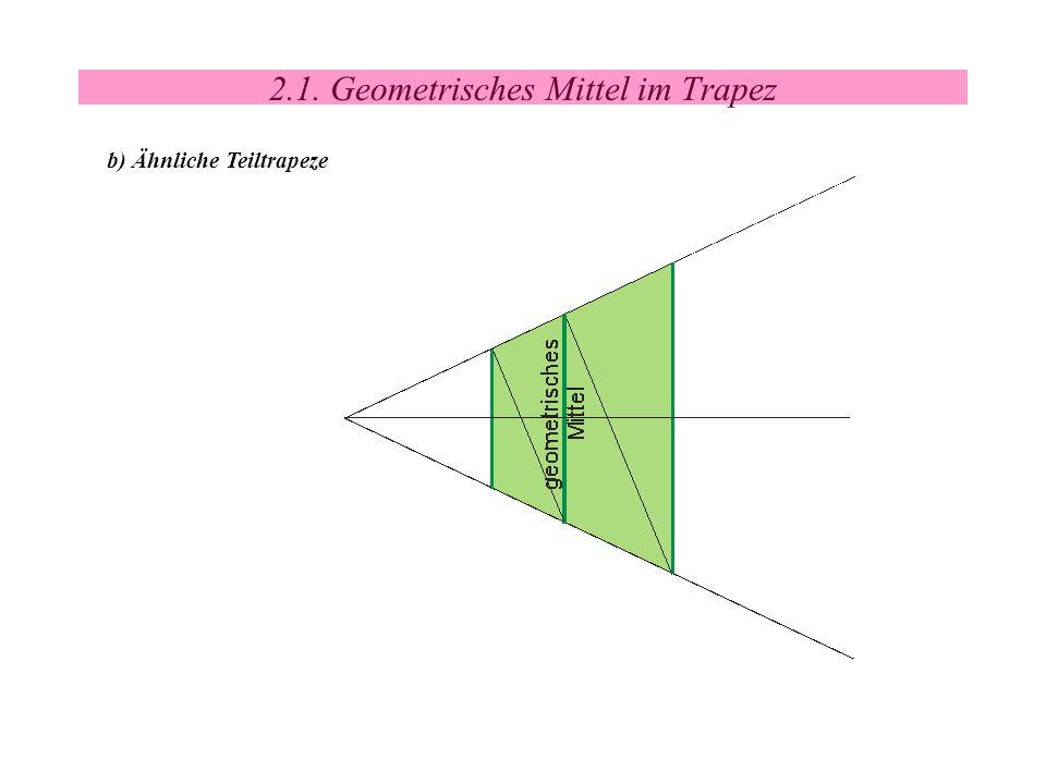 2.1. Geometrisches Mittel im Trapez b) Ähnliche Teiltrapeze