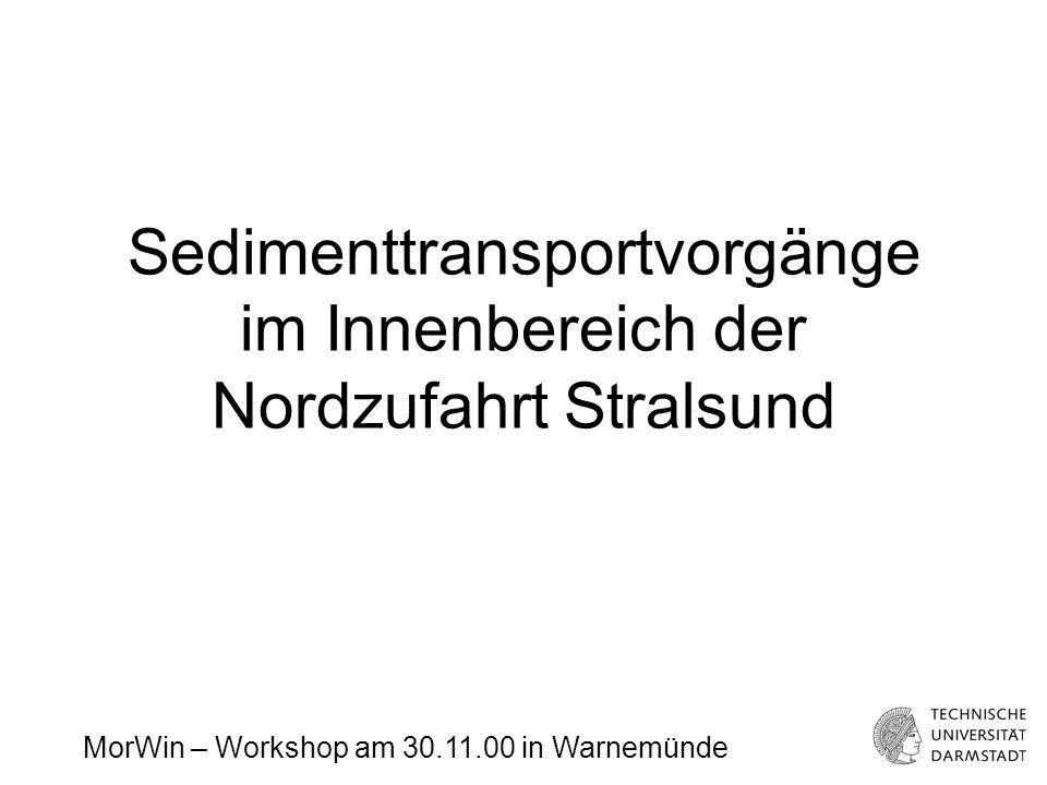 Sedimenttransportvorgänge im Innenbereich der Nordzufahrt Stralsund MorWin – Workshop am 30.11.00 in Warnemünde