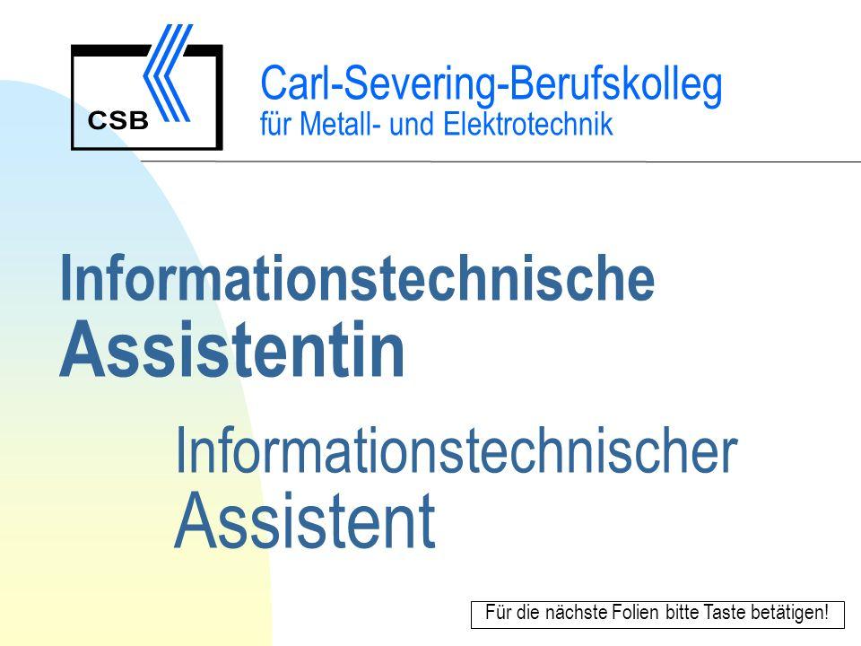 Informationstechnische Assistentin Informationstechnischer Assistent Carl-Severing-Berufskolleg für Metall- und Elektrotechnik Für die nächste Folien