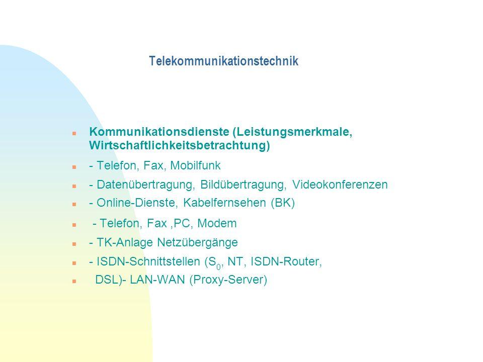 Telekommunikationstechnik Kommunikationsdienste (Leistungsmerkmale, Wirtschaftlichkeitsbetrachtung) - Telefon, Fax, Mobilfunk - Datenübertragung, Bild