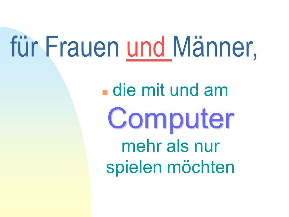 für Frauen und Männer, Computer die mit und am Computer mehr als nur spielen möchten