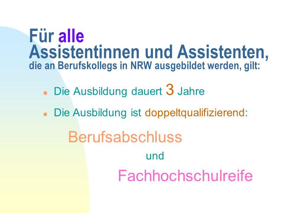 Für alle Assistentinnen und Assistenten, die an Berufskollegs in NRW ausgebildet werden, gilt: Die Ausbildung dauert 3 Jahre Die Ausbildung ist doppel