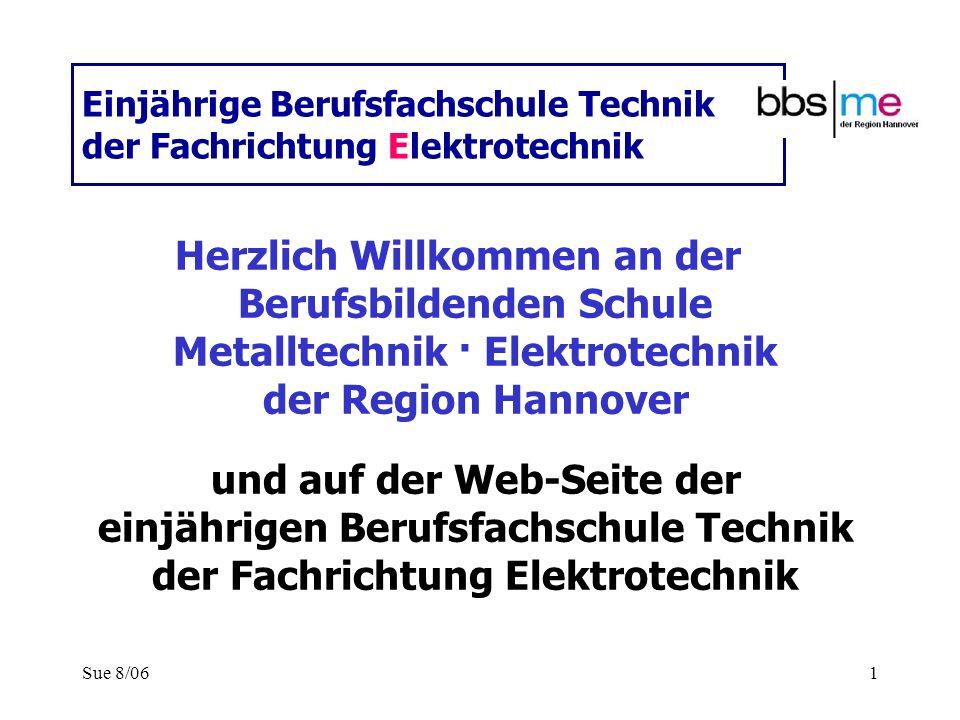 Sue 8/061 Einjährige Berufsfachschule Technik der Fachrichtung Elektrotechnik Herzlich Willkommen an der Berufsbildenden Schule Metalltechnik · Elektr
